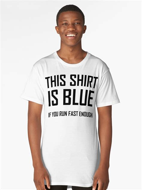 This Shirt Is Blue, If you Run Fast Enough  Funny Physics ...