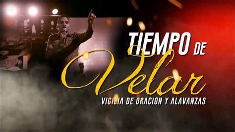 TIEMPO DE VELAR VIGILIA DE ORACION Y ALABANZA   YouTube