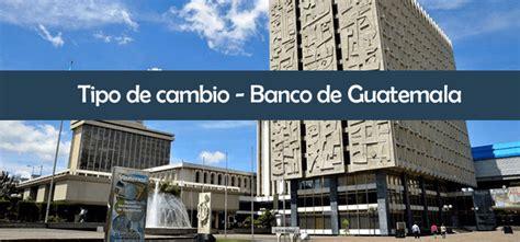 Tipo de Cambio Banco de Guatemala  www.banguat.gob.gt