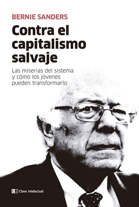 Tipos infames: · CONTRA EL CAPITALISMO SALVAJE · SANDERS ...