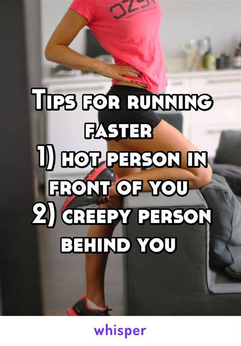 Tips for running faster 1  hot person in front of you 2 ...