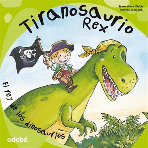 Tiranosaurio Rex. El rey de los dinosaurios Tapa dura Anna ...