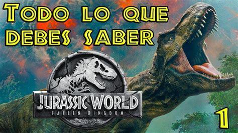 TODO LO QUE NECESITAS SABER PARA VER JURASSIC WORLD FALLEN ...