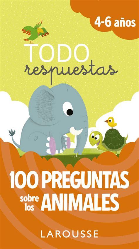 Todo respuestas. 100 preguntas sobre los animales ...