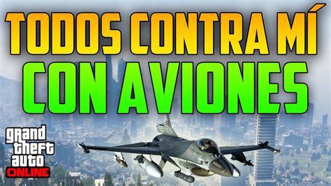 TODOS CONTRA MÍ CON AVIONES!! ¡¡FLIPANTE!!   GTA V Online ...