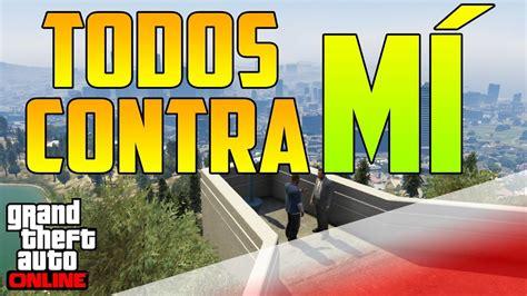 TODOS CONTRA MÍ !!!!!   GTA V ONLINE 1.10   YouTube