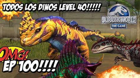 TODOS #DINOSAURIOS NIVEL 40! MAX LEVEL! // Jurassic World ...
