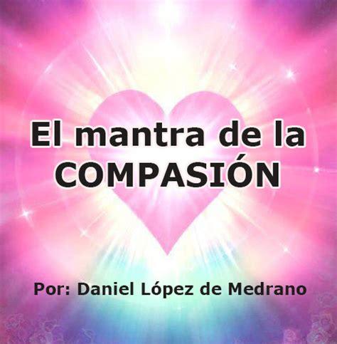 Todos Somos Uno en Amor y Unidad: EL MANTRA DE LA COMPASIÓN