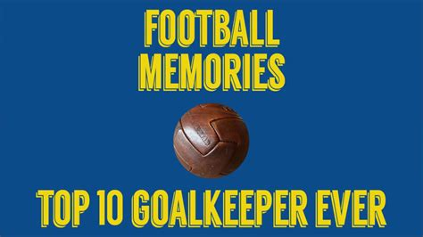 Top 10 Best Goalkeeper Ever in the World   YouTube