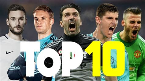 TOP 10 BEST GOALKEEPERS IN THE WORLD 2017  HD    YouTube