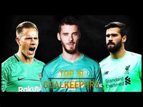 Top 10 Goalkeepers   2018/2019   YouTube