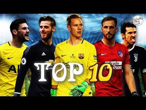 Top 10 goalkeepers in the World 2018 HD   YouTube