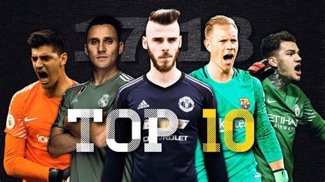 Top 10 Goalkeepers in the World Season 2017/18|HD   YouTube