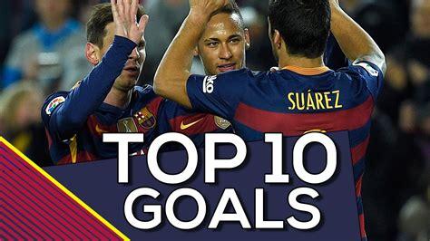 TOP 10   GOLES DEL FC BARCELONA EN LA LIGA 2015 2016   FC ...