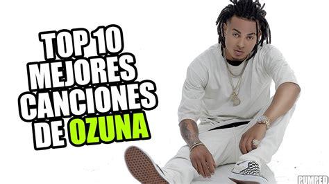TOP 10 MEJORES CANCIONES DE OZUNA 2017 + LINK   YouTube