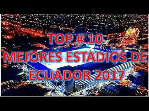 TOP # 10 MEJORES ESTADIOS DE ECUADOR/ LIGA PRO 2019   YouTube