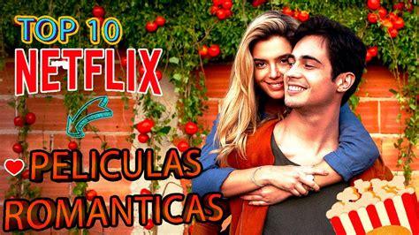 TOP 10 MEJORES PELICULAS ROMANTICAS de NETFLIX| que ver ...