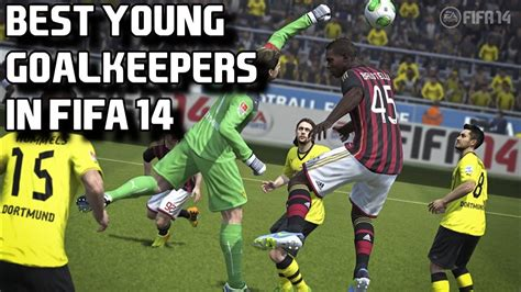 Top 10 Young Goalkeepers in Fifa 14 Career Mode!!   YouTube