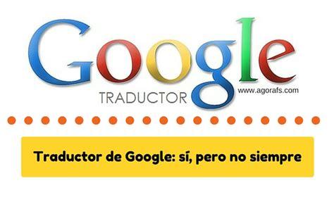 Traductor de Google: Sí, pero no siempre