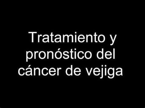 Tratamiento y pronóstico del cáncer de vejiga   YouTube