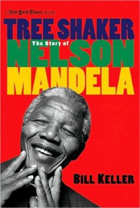 Tree Shaker: The Story of Nelson Mandela by Bill Keller ...