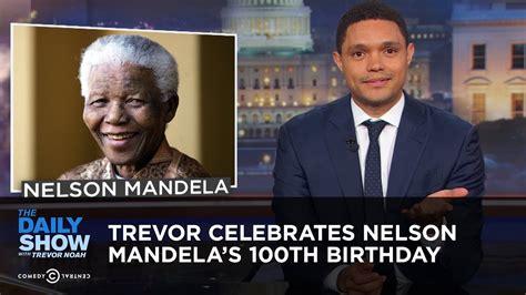 Trevor Celebrates Nelson Mandela's 100th Birthday | The ...