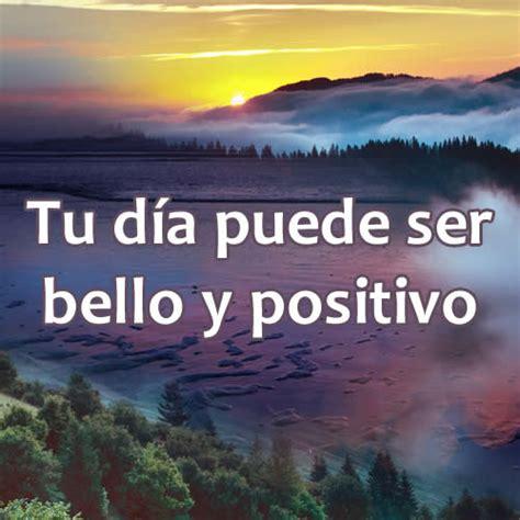 Tu día puede ser bello y positivo