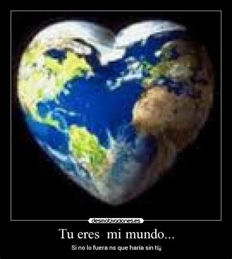 Tu eres mi mundo   Imagui