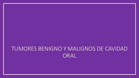 TUMORES MALIGNOS Y BENIGNOS DE LA BOCA