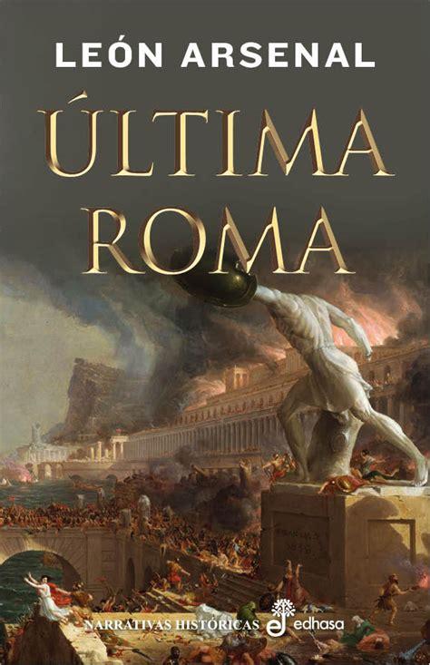 ÚLTIMA ROMA – León Arsenal » Historia de Roma » Novela ...