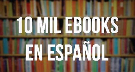 Una biblioteca con 10 mil ebooks para descargar en español ...