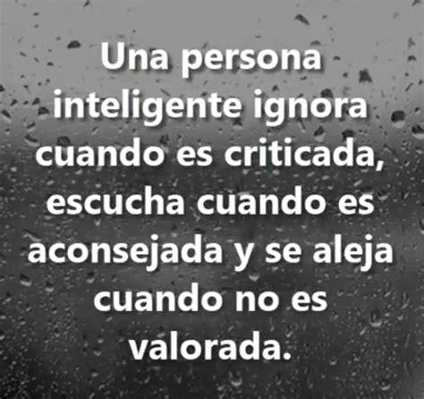 Una persona inteligente ignora cuando es criticada ...