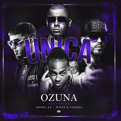 Unica  Official Remix    Ozuna Ft. Anuel AA, Wisin y ...