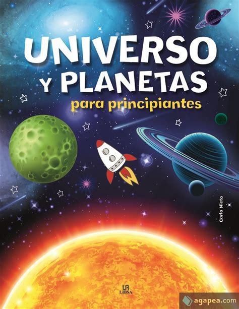 UNIVERSO Y PLANETAS PARA PRINCIPIANTES : Agapea Libros ...