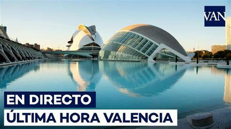 Valencia | Últimas noticias, en directo