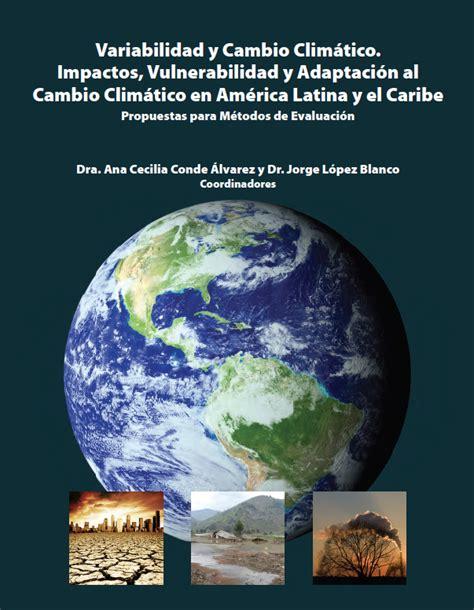 Variabilidad y cambio climatico. Impactos, vulnerabilidad ...