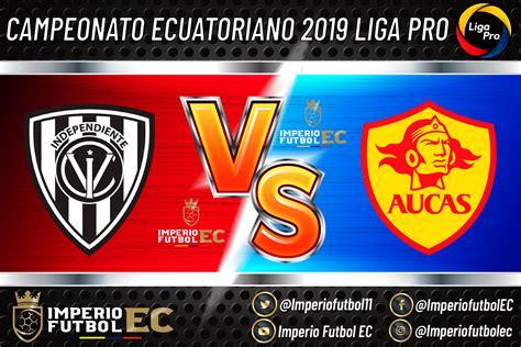 VER Independiente del Valle vs Aucas EN VIVO partido del ...