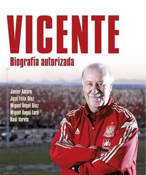 Vicente, Biografía autorizada , recorre la vida de Del Bosque