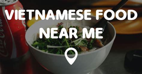 VIETNAMESE FOOD NEAR ME   Points Near Me