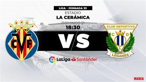 Villarreal   Leganés: Resumen, resultado y goles   Liga ...