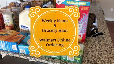 Weekly Menu & Grocery Haul ~ Walmart Online Ordering ...