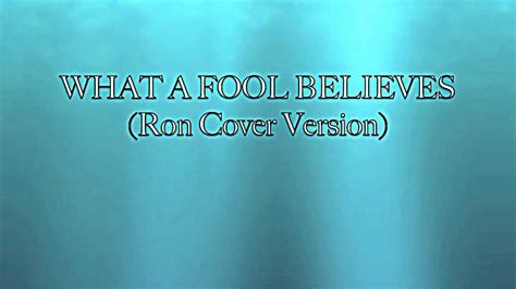 WHAT A FOOL BELIEVES  Ron Cover Version    YouTube