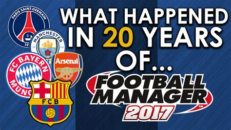 WHAT HAPPENED IN 20 YEARS OF FOOTBALL MANAGER 2017?   YouTube
