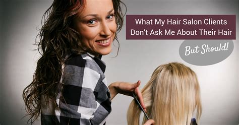 What My Hair Salon Clients Don t Ask Me About Their Hair ...