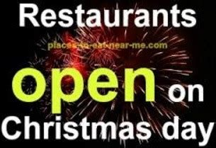 What Restaurants Are Open On Christmas Day 2017 Near Me