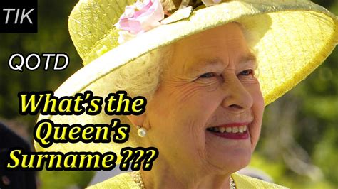 What s Queen Elizabeth II s Surname? QUESTION OF THE DAY ...