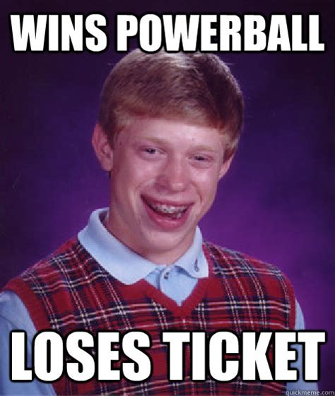 Wins Powerball Loses Ticket   Bad Luck Brian   quickmeme