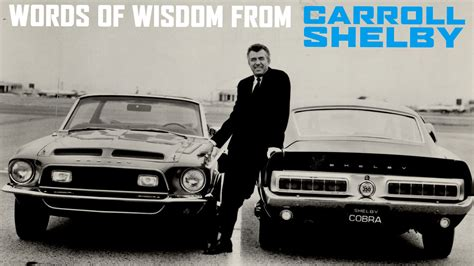 Words of Wisdom from Carroll Shelby – Carroll Shelby ...