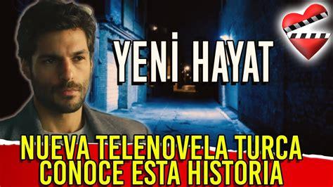 YENI HAYAT nueva telenovela turca, conoce esta historia ...