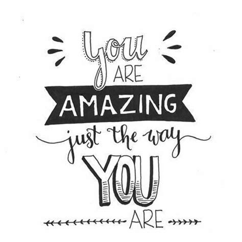 You are amazing just the way you are! #quotes # ...